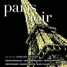 Paris Noir Audiobook by Aurelien Masson (editor) Narrated by Eric Yves Garcia, Jean Brassard, Sean Runnette, Victor Bevine, Carrington MacDuffie, Eve Bianco