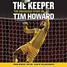 The Keeper - Young Readers' Edition: The Unguarded Story of Tim Howard Audiobook by Tim Howard Narrated by William Harper