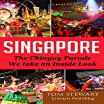Singapore: The Chingay Parade, We Take an Inside Look | Tom Stewart