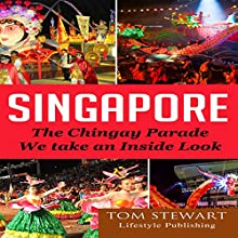 Singapore: The Chingay Parade, We Take an Inside Look | Livre audio Auteur(s) : Tom Stewart Narrateur(s) : Julian Seager