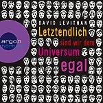 Letztendlich sind wir dem Universum egal   David Levithan