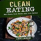 Clean Eating: Eat Clean, Cook Fresh, and Live Better Hörbuch von Louis Laurent Gesprochen von: Skyler Morgan