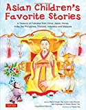 Asian Children s Favorite Stories: A Treasury of Folktales from China, Japan, Korea, India, the Philippines, Thailand, Indonesia and Malaysia