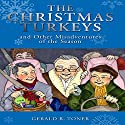 The Christmas Turkeys and Other Misadventures of the Season (       UNABRIDGED) by Gerald R. Toner Narrated by Scott R. Pollak