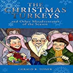 The Christmas Turkeys and Other Misadventures of the Season | Gerald R. Toner