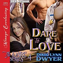 Dare to Love: The Dare Series, Book 4 Audiobook by Dixie Lynn Dwyer Narrated by Olivia Peppersmith