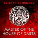 Master of the House of Darts: Obsidian and Blood, Book 3 (       UNABRIDGED) by Aliette de Bodard Narrated by John Telfer