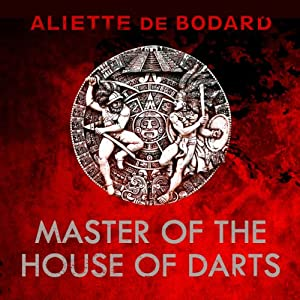 Master of the House of Darts: Obsidian and Blood, Book 3 | [Aliette de Bodard]