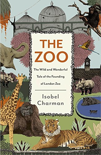 the-zoo-the-wild-and-wonderful-tale-of-the-founding-of-london-zoo