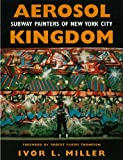 Ivor Miller Aerosol Kingdom: Subway Painters of New York City