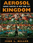 Aerosol Kingdom: Subway Painters of N...