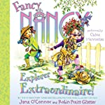 Fancy Nancy: Explorer Extraordinaire! (       UNABRIDGED) by Jane O'Connor Narrated by Chloe Hennessee