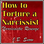 How to Torture a Narcissist: Narcissistic Revenge: Transcend Mediocrity, Book 203 | J.B. Snow