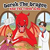 Childrens Book:Derek the Dragon and the Tooth Ache (Illustrated Picture Book for ages 2-6,funny bedtime story kids collection 4)
