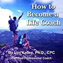 How to Become a Life Coach Audiobook by Lyn Kelley Narrated by Lyn Kelley
