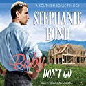 Baby, Don't Go: Southern Roads Trilogy, Book 3 (       UNABRIDGED) by Stephanie Bond Narrated by Cassandra Campbell