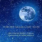 How the Moon Came to Be Hörbuch von Harris Tobias Gesprochen von: June Angela
