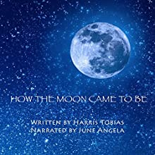 How the Moon Came to Be Audiobook by Harris Tobias Narrated by June Angela