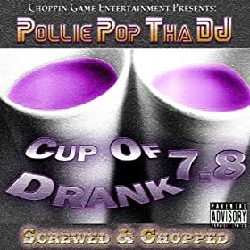 Cup Of Drank 7.8 (Screwed & Chopped)