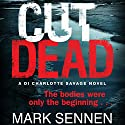 Cut Dead: A Charlotte Savage Crime Thriller Audiobook by Mark Sennen Narrated by Polly Lee