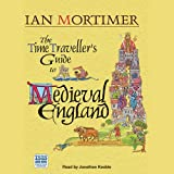 The Time Traveller's Guide to Medieval England: A Handbook for Visitors to the Fourteenth Century (Unabridged)