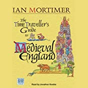 The Time Traveller's Guide to Medieval England: A Handbook for Visitors to the Fourteenth Century | [Ian Mortimer]
