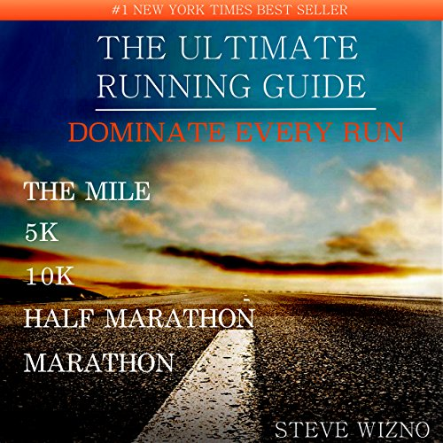 The Ultimate Running Guide: Dominate Every Run The Mile 5k 10k Half Marathon Marathon, by Steve Wizno