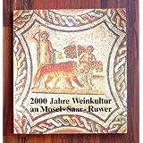 2000 Jahre Weinkultur an Mosel - Saar - Ruwer. Denkmäler und Zeugnisse zur Geschichte von Weinanbau, Weinhandel...