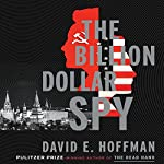 The Billion Dollar Spy: A True Story of Cold War Espionage and Betrayal | David E. Hoffman