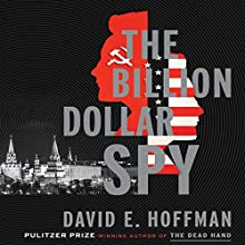 The Billion Dollar Spy: A True Story of Cold War Espionage and Betrayal (       UNABRIDGED) by David E. Hoffman Narrated by Dan Woren