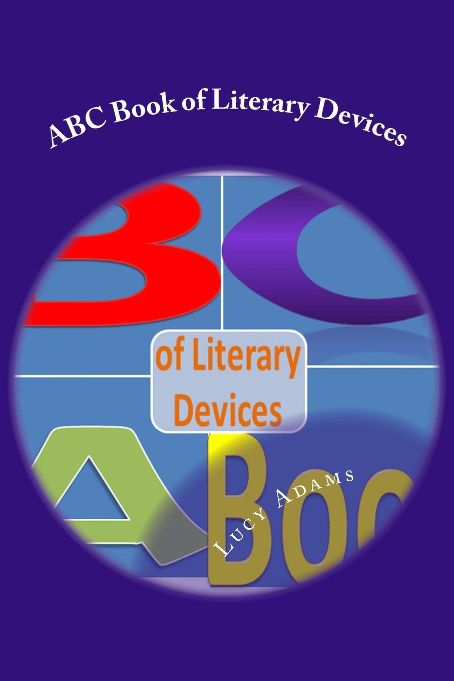 http://www.amazon.com/Book-Literary-Devices-Lucy-Adams/dp/1469966417/ref=sr_1_1?s=books&ie=UTF8&qid=1383682658&sr=1-1&keywords=ABC+book+of+literary+devices