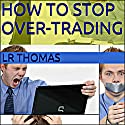 How to Stop Over-Trading Audiobook by LR Thomas Narrated by Wayne Chin