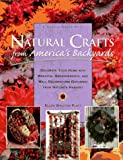 Natural Crafts from Americas Backyards: Decorate Your Home With Wreaths, Arrangements, and Wall Decorations Gathered from Natures Harvest