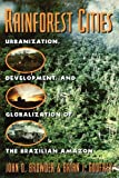 img - for Rainforest Cities: Urbanization, Development, and Globalization of the Brazilian Amazon: 1st (First) Edition book / textbook / text book