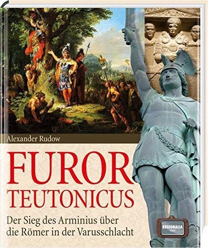 Furor Teutonicus: Der Sieg des Arminius über die Römer in der Varusschlacht