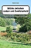 Thomas C. Breuer �Br�cke zwischen Jucken und Zweifelscheid: Eigensinnige Erkundungen in der Eifel� bestellen bei Amazon.de