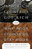 How Rich Countries Got Rich . . . and Why Poor Countries Stay Poor: ...And Why Poor Countries Stay Poor