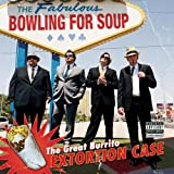 Great Burrito Extortion Case ~ Bowling for Soup