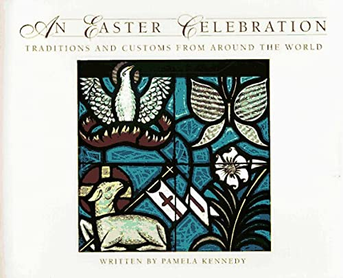 An Easter Celebration: Traditions and Customs from Around the World, Pamela Kennedy