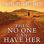 Then No One Can Have Her | Caitlin Rother