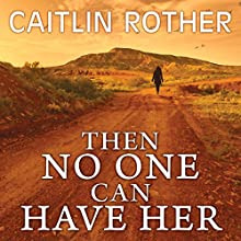 Then No One Can Have Her (       UNABRIDGED) by Caitlin Rother Narrated by Callie Beaulieu