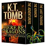 Here Be Dragons: Three Adventure Novels