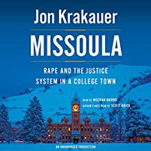 Missoula: Rape and the Justice System in a College Town (       UNABRIDGED) by Jon Krakauer Narrated by Mozhan Marno, Scott Brick