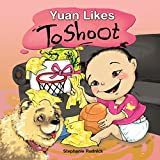 Yuan Likes To Shoot (Little Ballers Of The World Book 6)