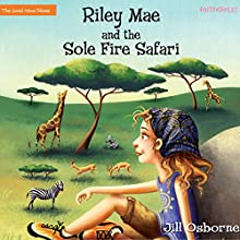 Riley Mae and the Sole Fire Safari: The Good News Shoes, Book 3 (       UNABRIDGED) by Jill Osborne Narrated by Jorjeana Marie
