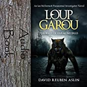 Loup-Garou: The Beast of Harmony Falls: Ian McDermott Paranormal Investigator series Book 1 | David Reuben Aslin
