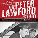 The Peter Lawford Story: Life with the Kennedys, Monroe, and the Rat Pack | Patricia Lawford Stewart,Ted Schwarz