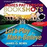 Let's Play Make-Believe | James Patterson,James O. Born - contributor