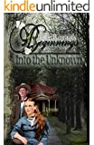 BEGINNINGS: Into the Unknown (THE WHITE OAKS SERIES Book 1)