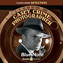Casey, Crime Photographer: Blue Note  by George Harmon Cox Narrated by Staats Cotsworth, Jan Miner, Bernard Lenrow